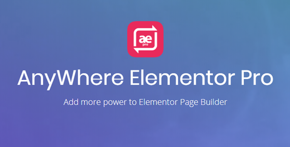 AnyWhere Elementor Pro 2.13.1 (Nulled)